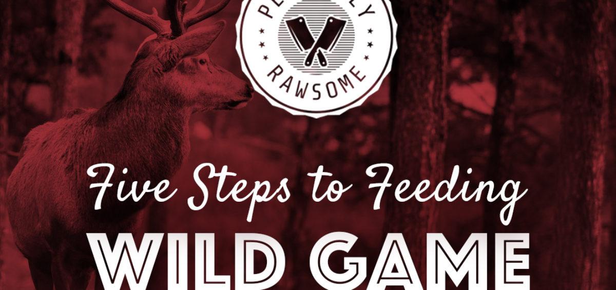 5 Steps To Feeding Raw Game Perfectly Rawsome Guidance