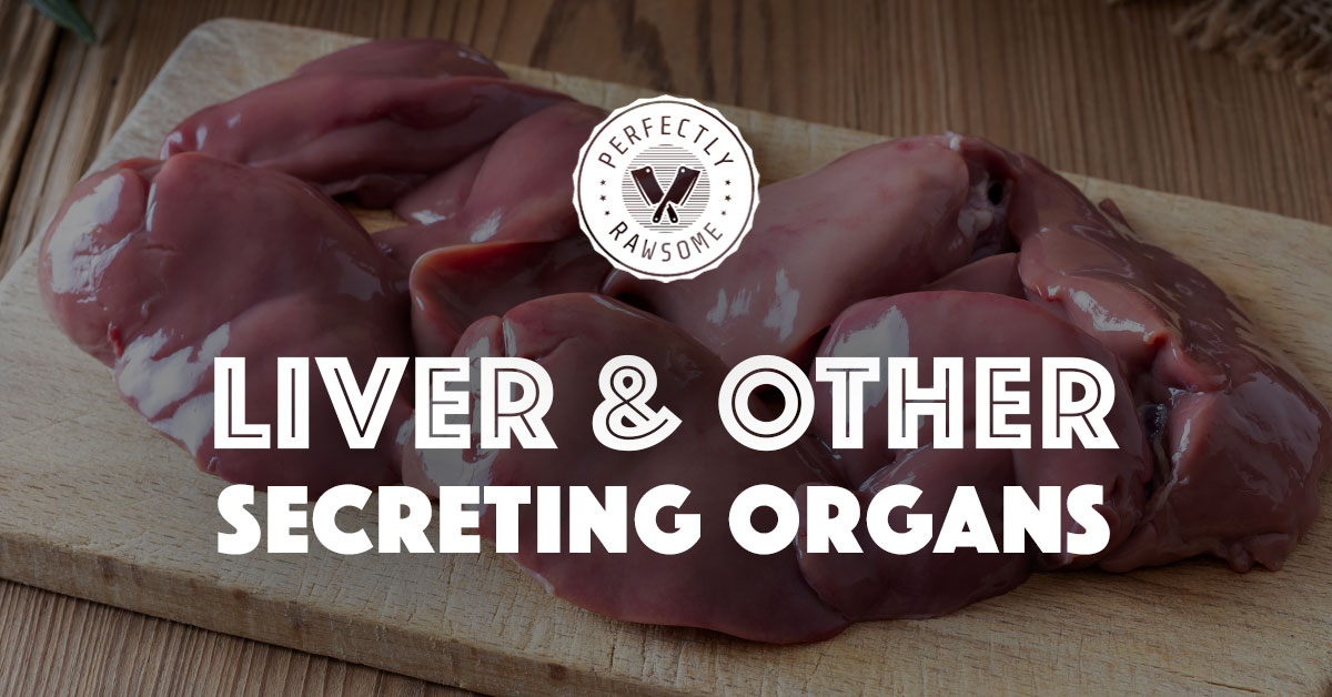 Liver & Other Secreting Organs in Raw Diets