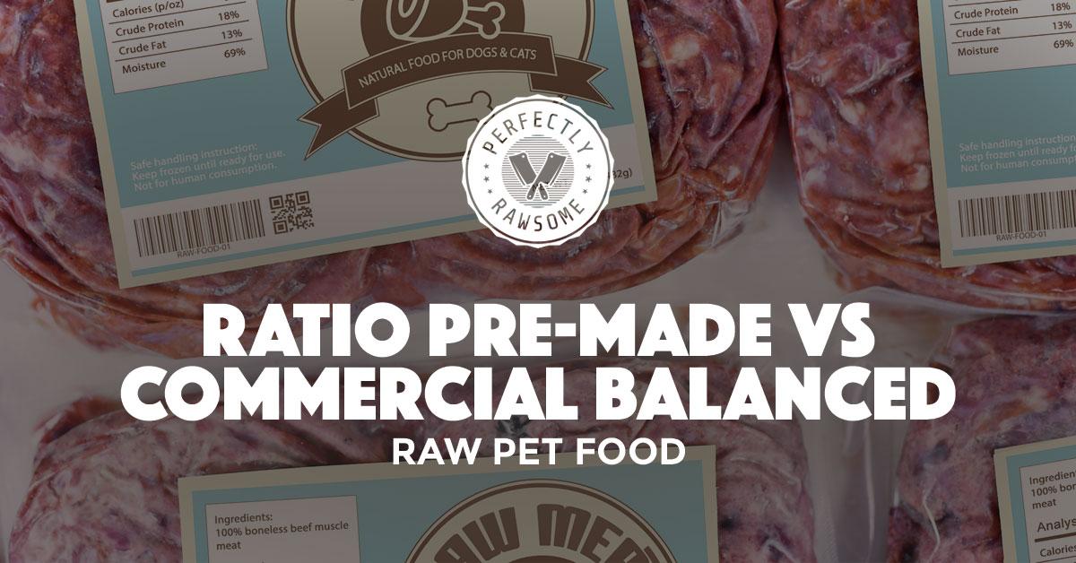 ratio pre-made versus commercial balanced raw pet food